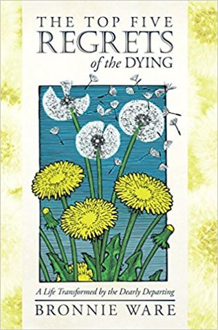 The Top Five Regrets of the Dying: A Life Transformed by the Dearly Departing (PB)