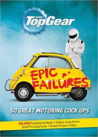 Top Gear: Epic Failures: 50 Great Motoring Cock-Ups (HC)