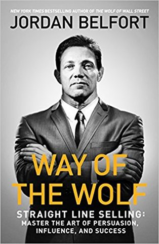 Way Of The Wolf: Master the Art of Persuasion and Build Massive Wealth