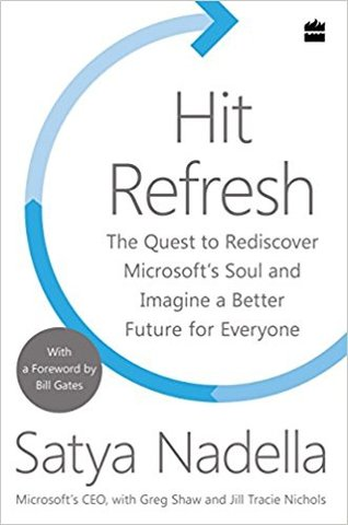 Hit Refresh: The Quest to Rediscover Microsoft's Soul and Imagine a Better Future for Everyone (Hardcover)
