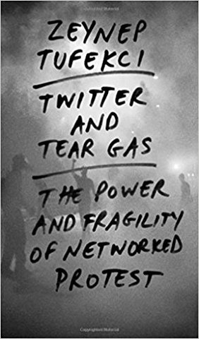 Twitter and Tear Gas: The Power and Fragility of Networked Protest (Hardcover)