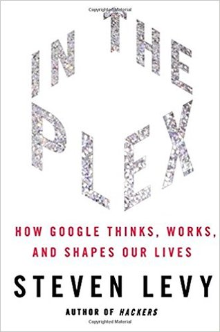 In the Plex: How Google Thinks, Works, and Shapes Our Lives (Hardcover)