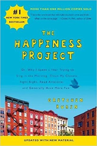 The Happiness Project (Revised Edition): Or, Why I Spent a Year Trying to Sing in the Morning, Clean My Closets, Fight Right, Read Aristotle, and Generally Have More Fun (The Happiness Project #1)