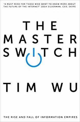 Master Switch: The Rise and Fall of Information Empires