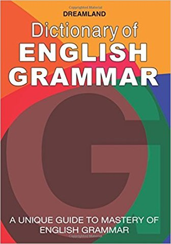 Dictionary of English Grammar: A Unique Guide to Mastery of English Grammar