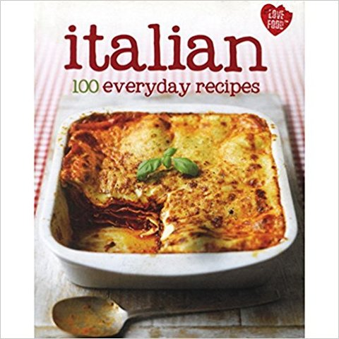 100 Recipes - Italian - Love Food (Hardcover)