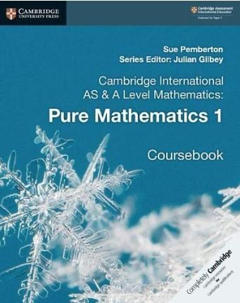 Cambridge International AS & A Level Pure Mathematics 1 Coursebook